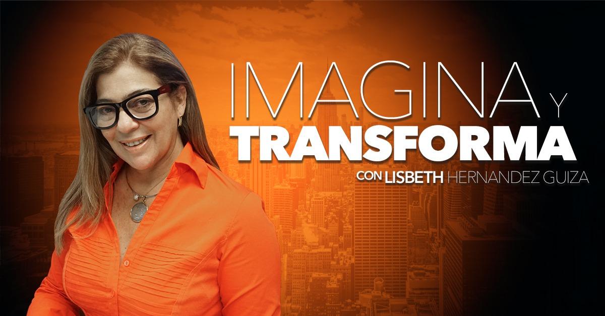 Imagina y Transforma – Lisbeth Hernández