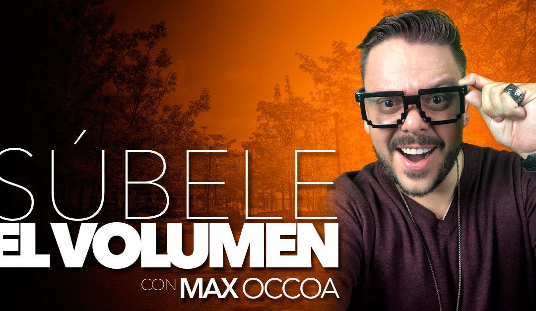 Súbele el volumen – Max Occoa