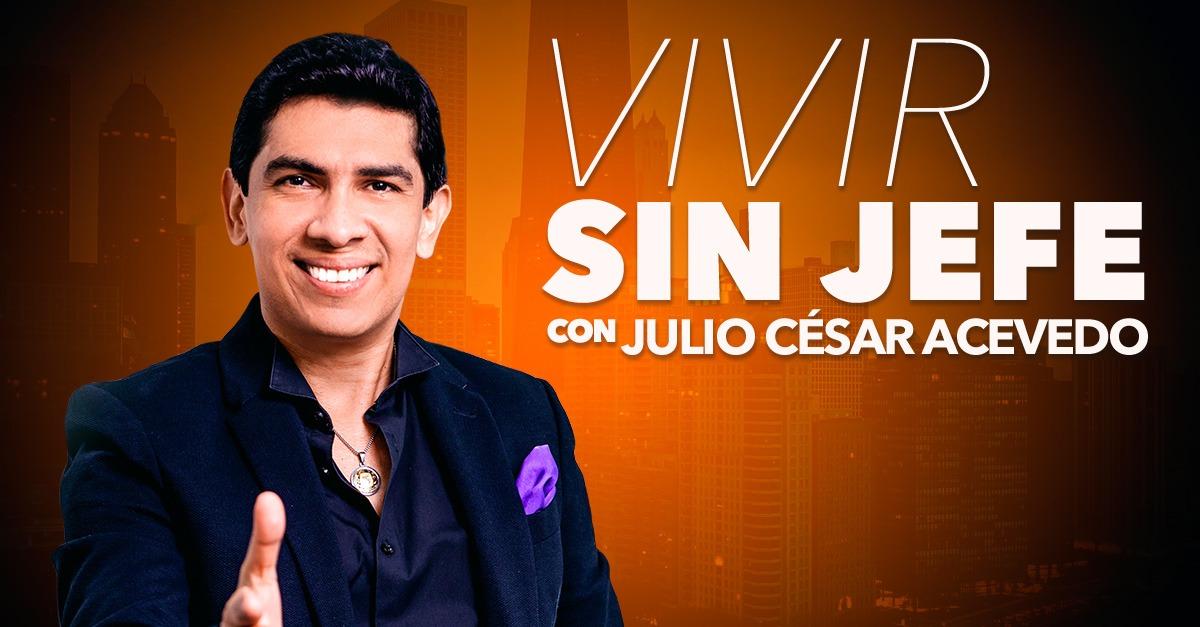 Vivir sin jéfe – Julio Cesar Acevedo